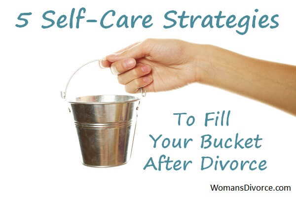 5 self-care strategies to fill your bucket after divorce