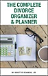 The Complete Divorce Organizer & Planner by Brette Sember