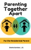 Parenting Together Apart For the Residential Parent by Brette Sember
