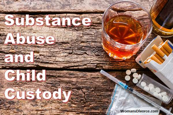 Substance Abuse and Child Custody | WomansDivorce co